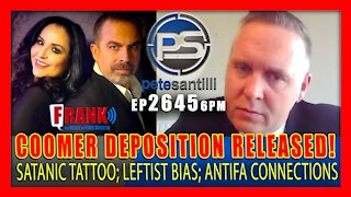 EP 2645-6PM Coomer Deposition Released! Verifies Antifa Facebook Posts, Extreme Left Bias