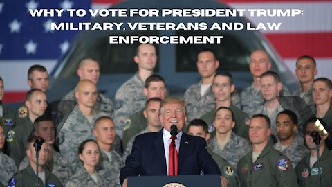 Why To Vote For Trump: Military, Veteran and Law Enforcement