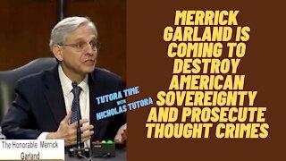 Tutora Time: Merrick Garland Will Be Prosecuting Thought Crimes