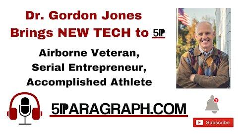 Dr. Gordon Jones – Brings NEW TECH to 5P - Veteran, Serial Entrepreneur, Accomplished Athlete
