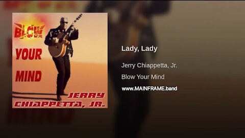 LADY, LADY - Music & Lyrics by Jerry Chiappetta, Jr. of MAINFRAME.band