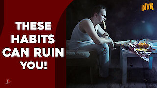 Bad Habits That Are Destroying Us