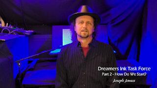 DREAMERS INK TASK FORCE | Joseph James | Part 2 | How Do We Start?