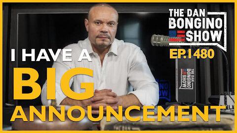 Ep. 1480 I Have A Big Announcement - The Dan Bongino Show