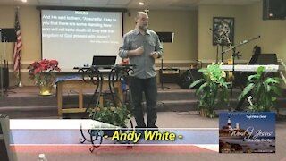 Andy White: Preaching the Kingdom Of God With Power!