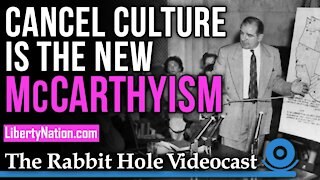 Cancel Culture Is The New McCarthyism – Rabbit Hole Videocast