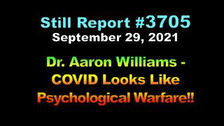 Dr. Aaron Williams – COVID Looks Like Psych Warfare, 3705