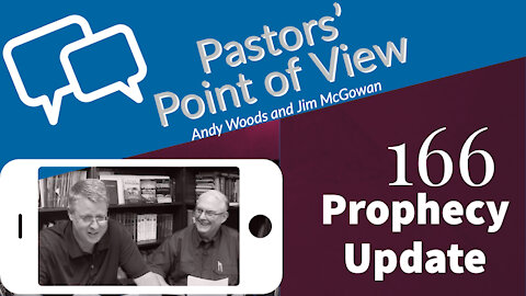 Pastors Point of View 166. Prophecy Update