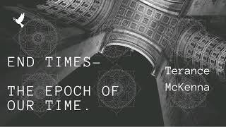 Terence McKenna - End Times - Time is Speeding up