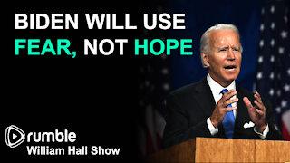 Biden Will Use FEAR, Not UNITY