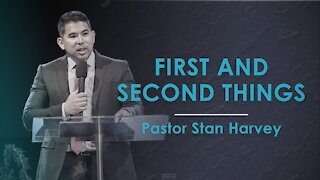 First and Second Things - Pastor Stan Harvey