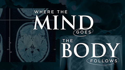 Where The Mind Goes, The Body Follows