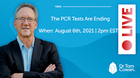The PCR Tests Are Ending- Webinar from August 6th, 2021
