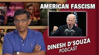 AMERICAN FASCISM Dinesh D'Souza Podcast Ep137