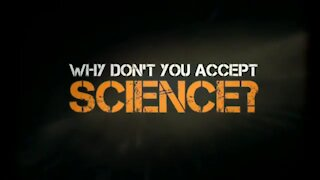 Why Don't You Accept Science