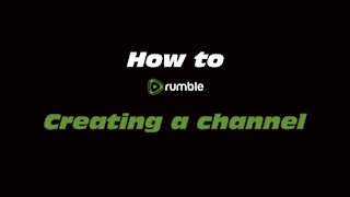 How to Rumble: Creating a channel