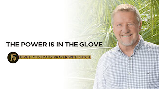 The Power Is in the Glove | Give Him 15: Daily Prayer with Dutch | Sept. 2