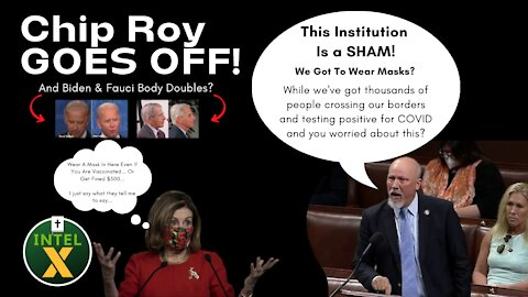 Intel X: 8.1.21: Chip Roy Goes OFF! Biden And Fauci Body Doubles?