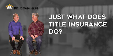 Just what does Title Insurance do?