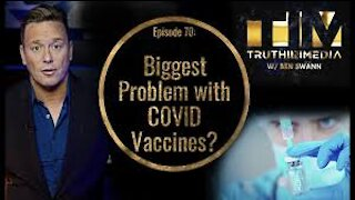 BIGGEST PROBLEM WITH COVID VACCINES ~ Ben Swan ~ Truth Media ~