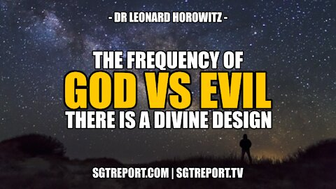 THE FREQUENCY OF GOD VS. EVIL - THERE IS A DIVINE DESIGN - DR. LEN HOROWITZ