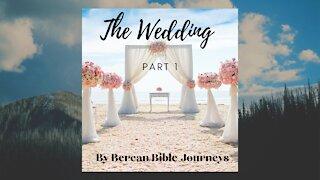 The Wedding Part 1 by Berean Bible Journeys