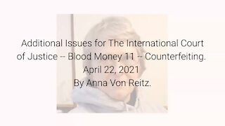 Additional Issues for The International Court of Justice-Blood Money 11-Apr 22 2021 By Anna VonReitz