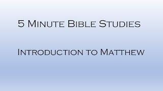 5 Minute Bible Studies - Intro to Matthew