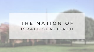 7.15.20 Wednesday Lesson - THE NATION OF ISRAEL SCATTERED