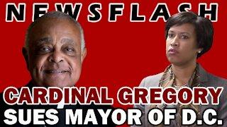 BLACK CARDINALS MATTER: Wilton Gregory SUES Mayor of Washington D.C.!   NEWSFLASH