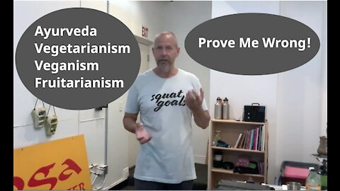 Ayurveda, Vegetarianism, Veganism and Fruitarianism | Prove Me Wrong!