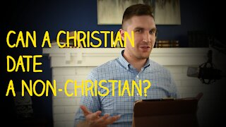 Can a Christian Date a Non-Christian?