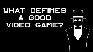 What Defines A Good Video Game?