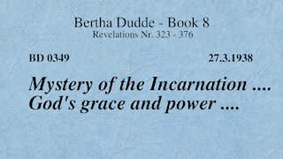 BD 0349 - MYSTERY OF THE INCARNATION .... GOD'S GRACE AND POWER ....