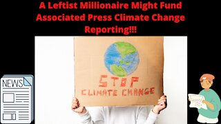 A Leftist Millionaire Might Fund Associated Press Climate Change Reporting!!!
