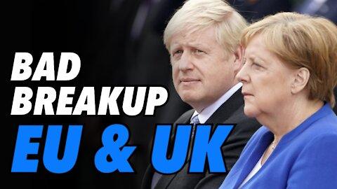 Bad Breakup. EU & UK struggle to get along post Brexit (Live)
