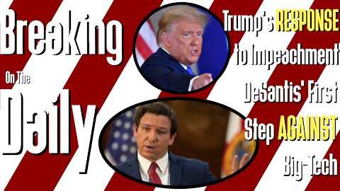 Trump's RESPONSE to Impeachment, DeSantis First Step AGAINST Big-Tech: Breaking On The Daily #62