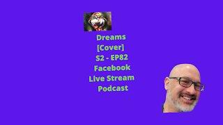 Dreams [Cover] S2 - EP82 Facebook Live Stream Podcast