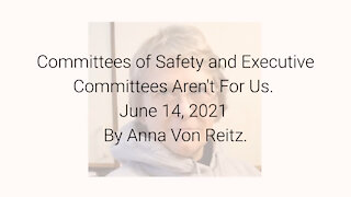 Committees of Safety and Executive Committees Aren't For Us June 14, 2021 By Anna Von Reitz