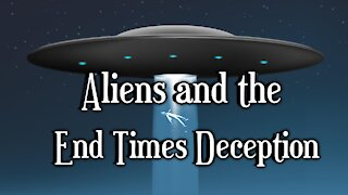 Aliens and the End Times Deception