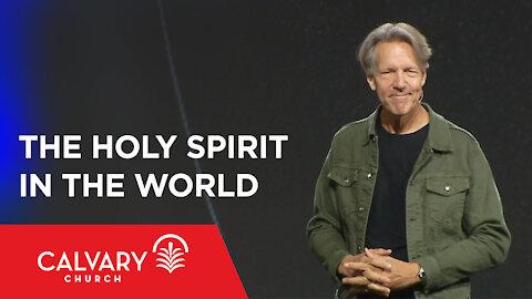 The Holy Spirit in the World - John 16:5-11 - Skip Heitzig