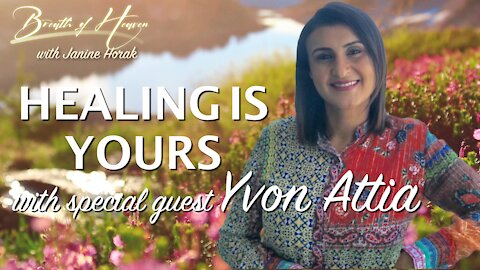 Healing is Yours with Yvon Attia | Breath of Heaven