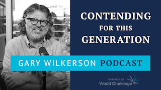 Contending for the Faith of This Generation - Gary Wilkerson Podcast (w/ Evan Wilkerson) - 105