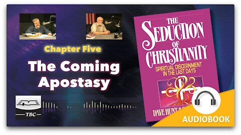 The Coming Apostasy - The Seduction of Christianity Audio Book - Chapter Five