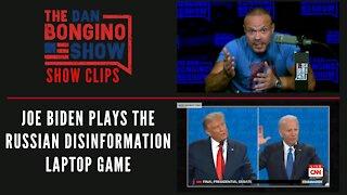 Joe Biden Plays The Russian Disinformation Laptop Game - Dan Bongino Show Clips