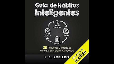 Guía de hábitos inteligentes 36 pequeños cambios de vida (audiolibro) I. C. Robledo