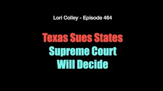 Lori Colley - Episode 464 HUGE!! Texas Sues States for Election Changes Supreme Court Will Decide