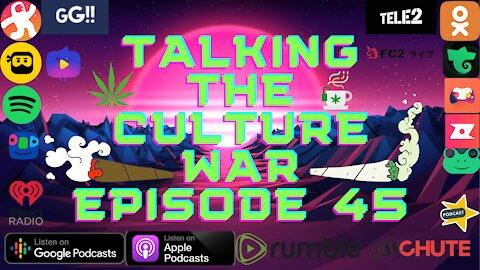 Talking The Culture War Episode 45