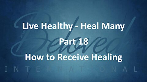 """Live Healthy - Heal Many (part 18) """"How to Receive Healing"""""""