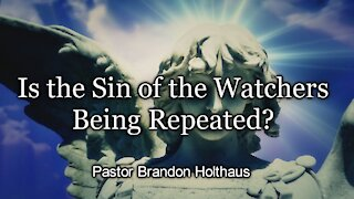 Is The Sin of the Watchers Being Repeated?